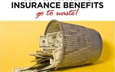 Don't Let Your Insurance Benefits Go To Waste!